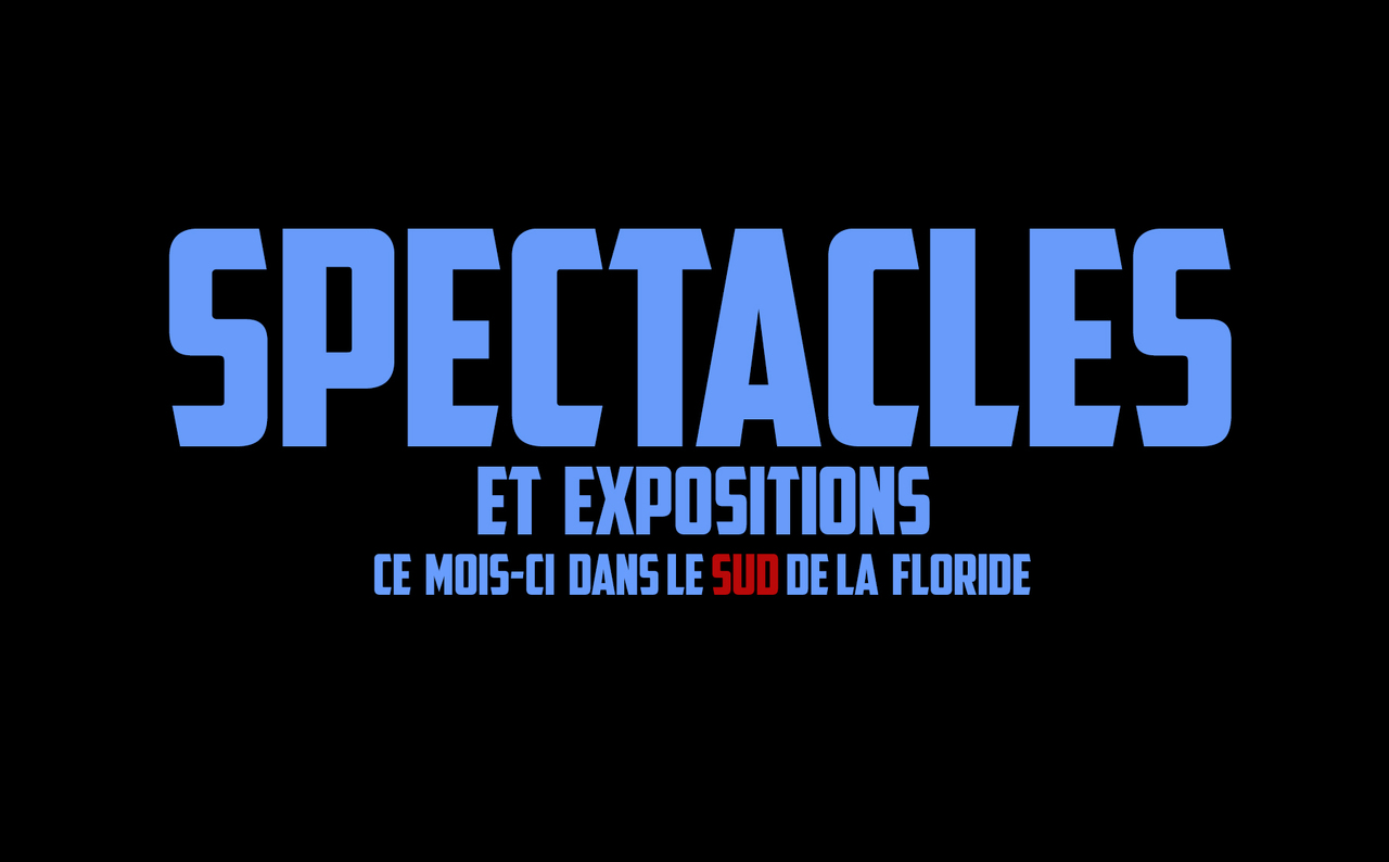 Photo of Spectacles et expos à Miami et dans le sud de la Floride – Octobre 2016