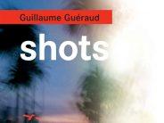 Shots, le dernier livre de Guillaume Guéraud vous emmène à Miami